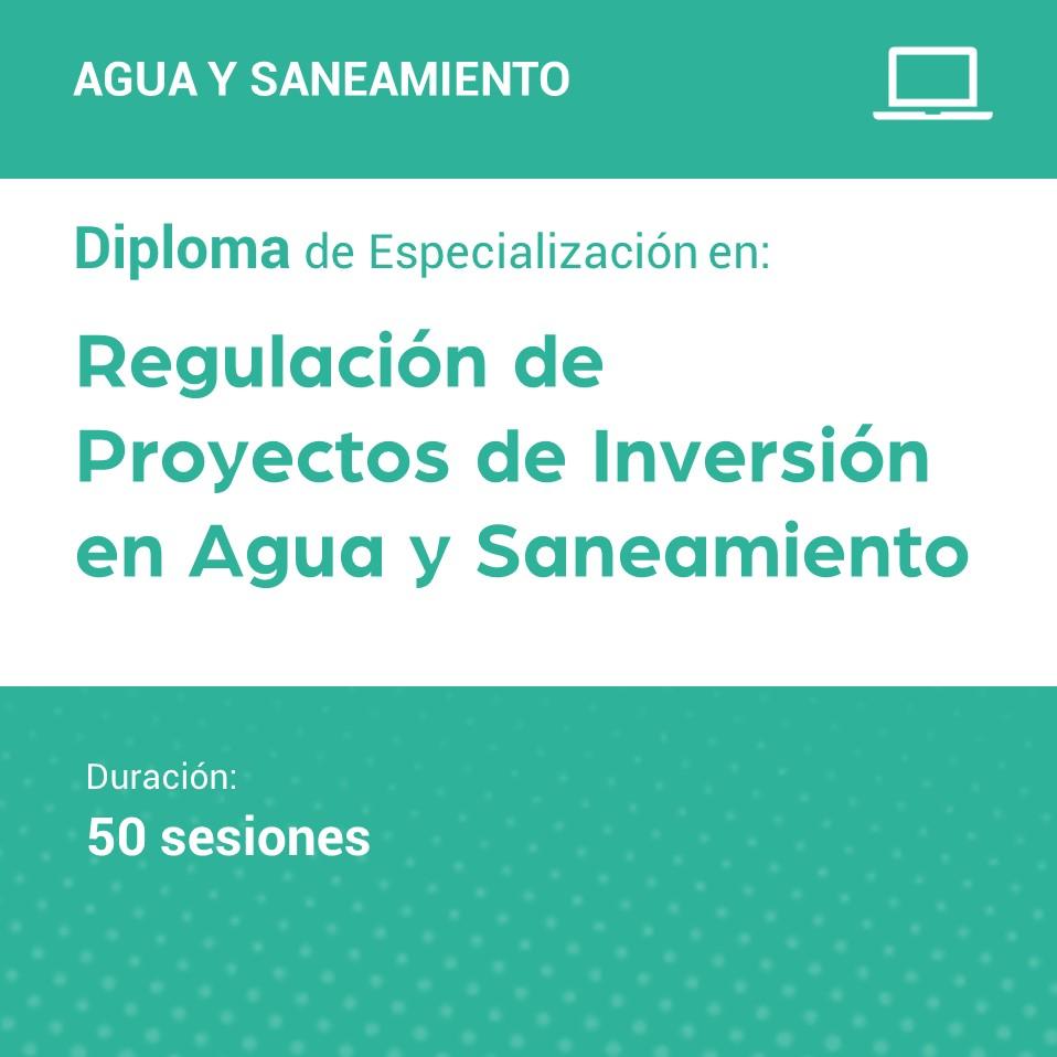 Diploma de Especialización en Regulación de Proyectos de Inversión en Agua y Saneamiento