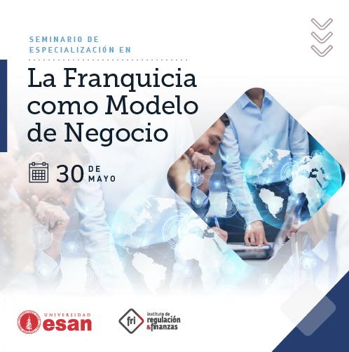 Seminario de Especialización en la Franquicia como Modelo de Negocio: Estructuración Legal, Operativa, Comercial y Financiera