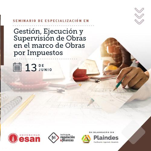 SEMINARIO DE ESPECIALIZACIÓN EN Gestión, Ejecución y Supervisión de Obras en el marco de Obras por Impuestos