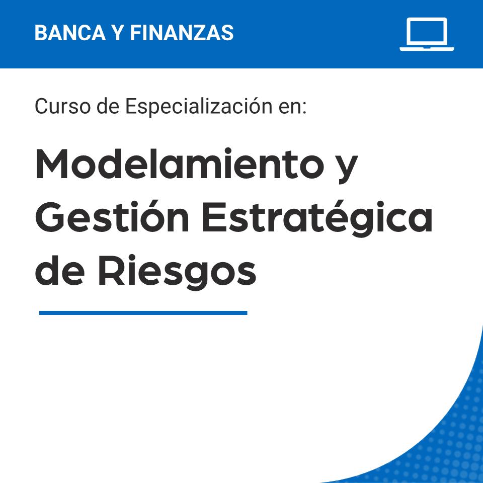 Curso de Especialización en Modelamiento y Gestión Estratégica de Riesgos