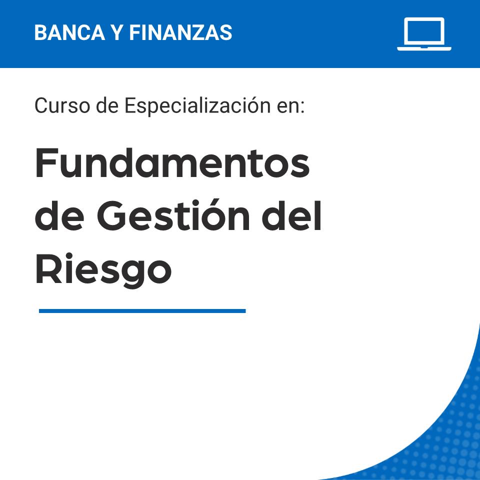 Curso de Especialización en Fundamentos de Gestión del Riesgo