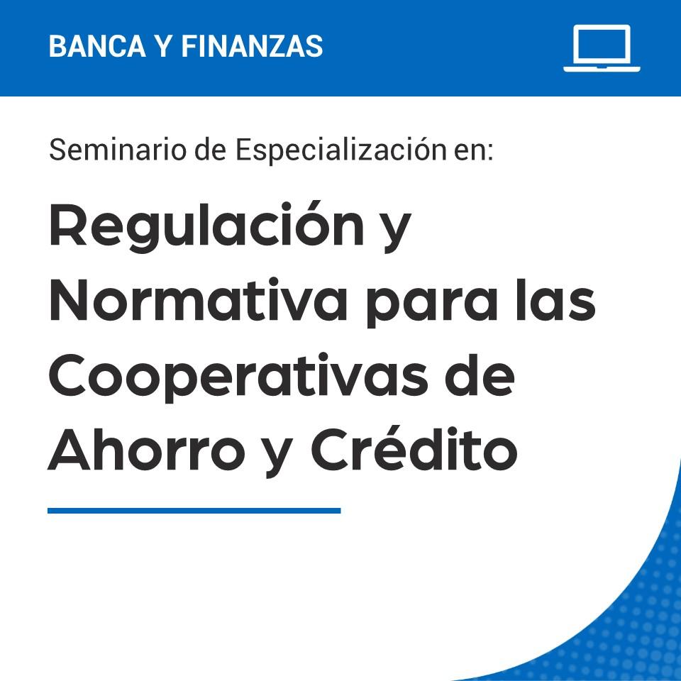 Seminario de Especialización en la Regulación y Normativa para las Cooperativas de Ahorro y Crédito