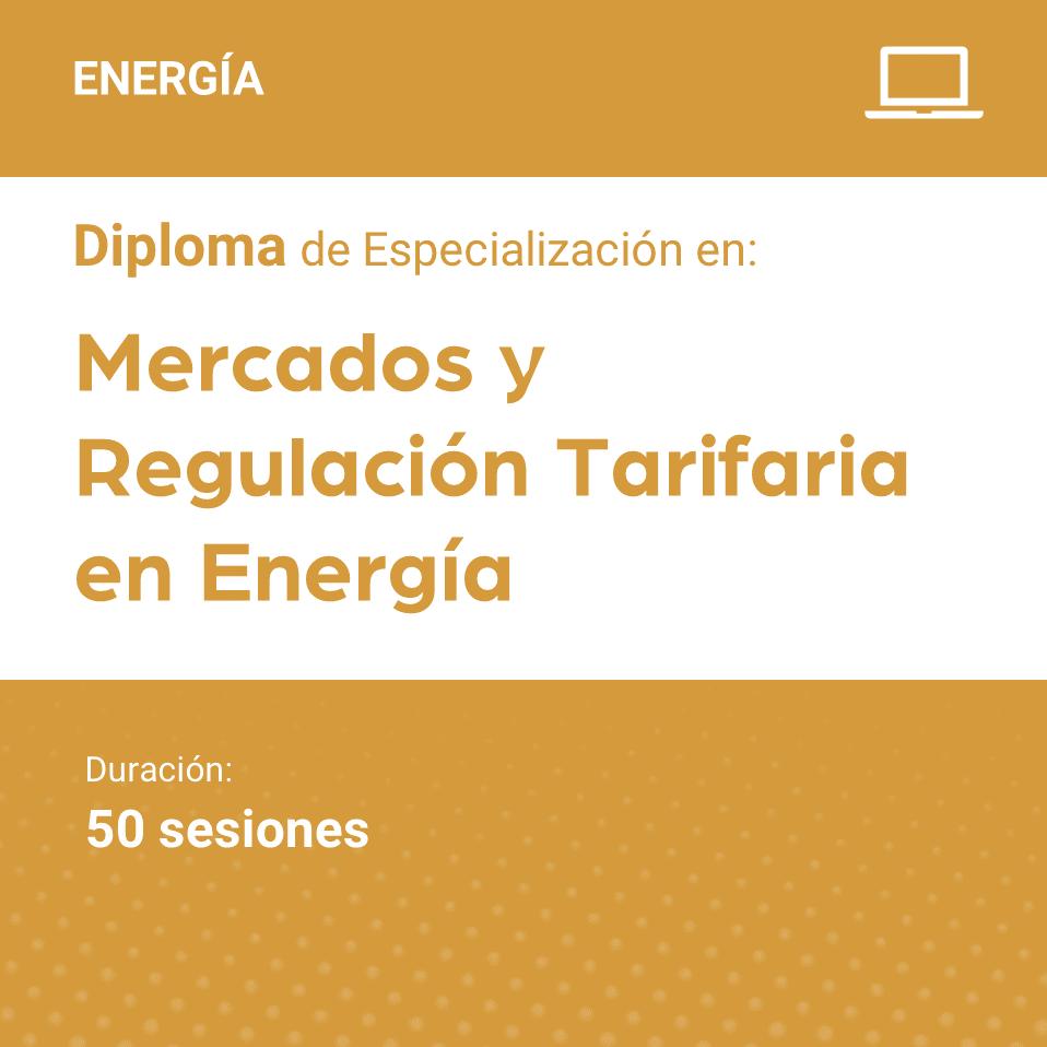 Diploma de Especialización en  Mercados y Regulación Tarifaria en Energía