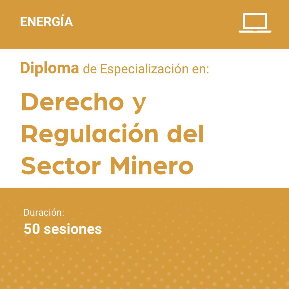 Diploma de Especialización en Derecho y Regulación del Sector Minero