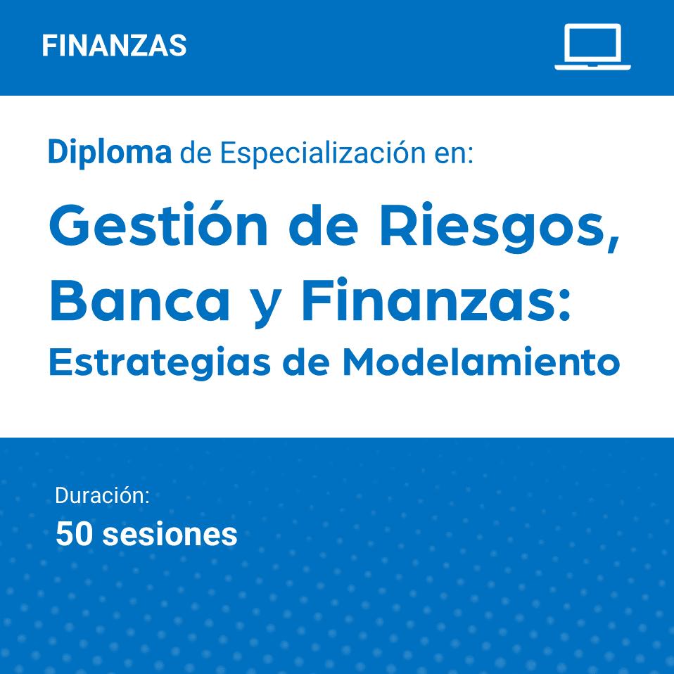 Diploma de Especialización en Gestión de Riesgos, Banca y Finanzas: Estrategias de Modelamiento