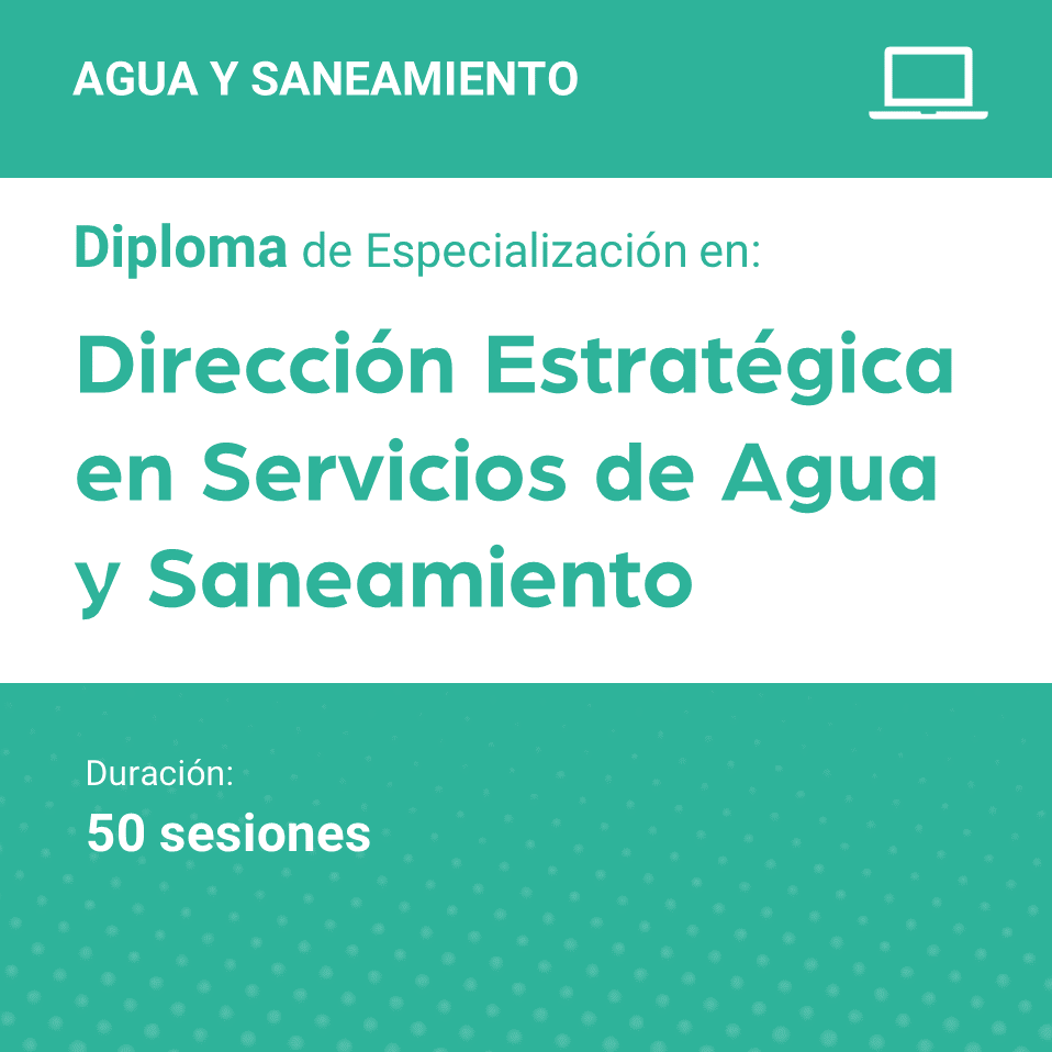 Diploma de Especialización en Dirección Estratégica en Servicios de Agua y Saneamiento