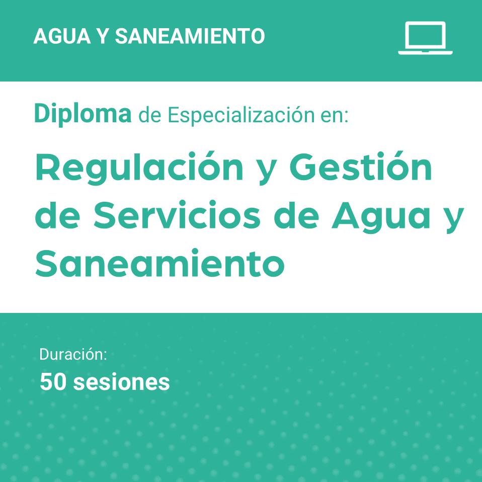 Diploma de especialización en Regulación y Gestión de Servicios de Agua y Saneamiento