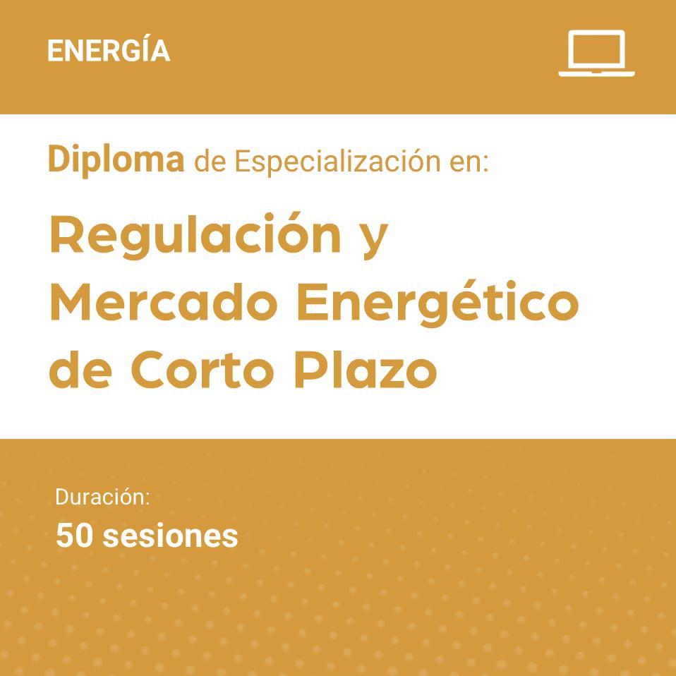 Diploma de Especialización en Regulación y Mercado Energético a Corto Plazo