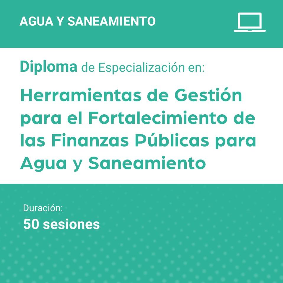 Diploma de Especialización en Herramientas de Gestión para el Fortalecimiento de las Finanzas Públicas para Agua y Saneamiento