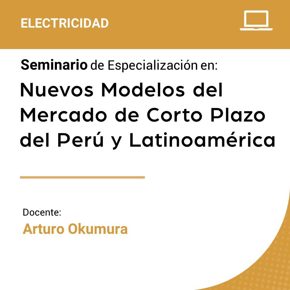 Seminario de Especialización en Nuevos Modelos del Mercado de Corto Plazo del Perú y Latinoamérica