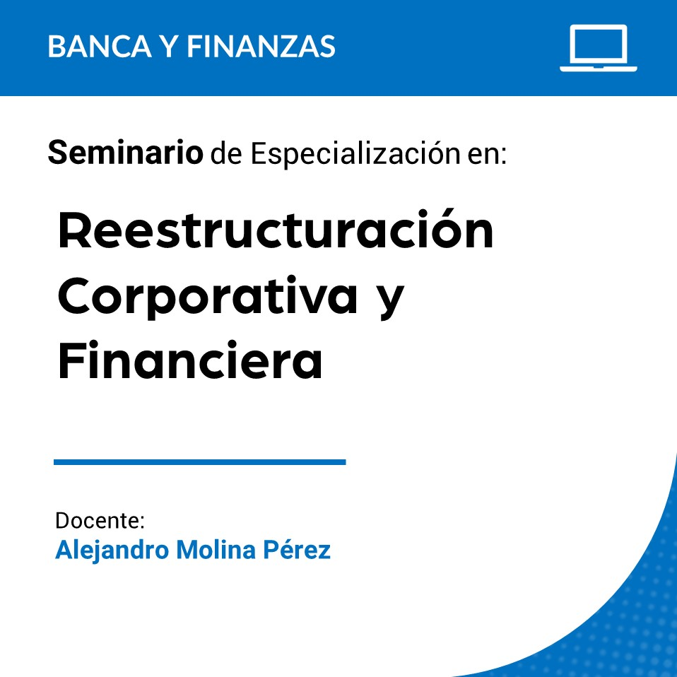Seminario de especialización en Reestructuración Corporativa y Financiera