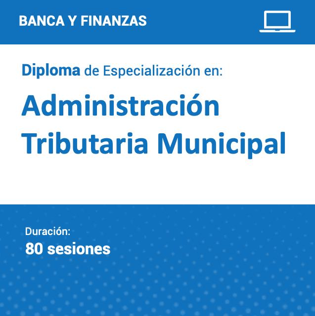 Diploma de Especialización en Administración Tributaria Municipal