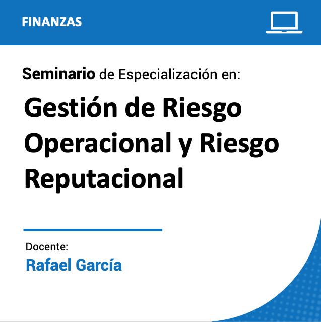 Seminario de Especialización en Gestión de Riesgo Operacional y Riesgo Reputacional
